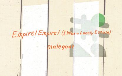 Split in streaming per gli Empire! Empire! (I Was a Lonely Estate) e i Malegoat