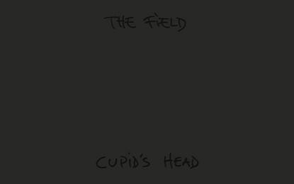 In streaming il nuovo album di The Field, Cupid's Head