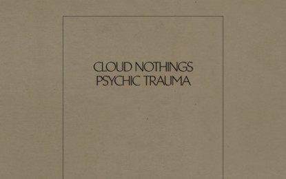 Ascolta: Cloud Nothings, Psychic Trauma
