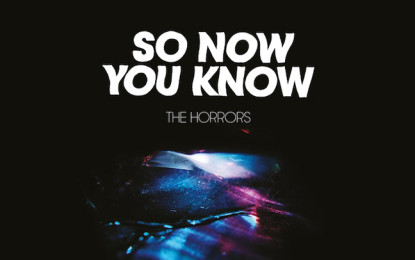 Ascolta: The Horrors, So Now You Know