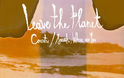 In anteprima lo streaming di Coasts (e della b-side Sarah, Where Are You), il nuovo singolo dei Leave The Planet