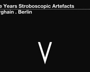 Berlino: 5 anni di artefatti (stroboscopici) ed un party al Berghain