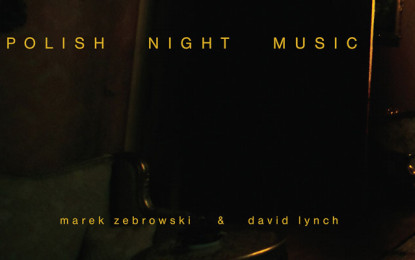 David Lynch e Marek Zebrowski ristampano Polish Night Music
