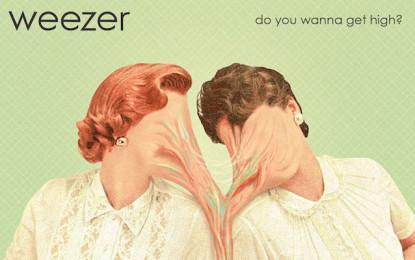 Ascolta: Weezer, Do You Wanna Get High?
