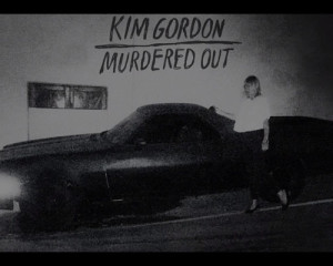 Ascolta: Kim Gordon, Murdered Out