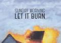 Ascolta in anteprima il nuovo album dei Sunday Morning, Let It Burn