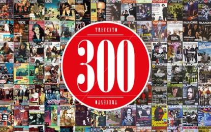 Editoriale 300: Trecento volte Rumore