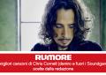 Le migliori canzoni di Chris Cornell (dentro e fuori i Soundgarden) scelte dalla redazione