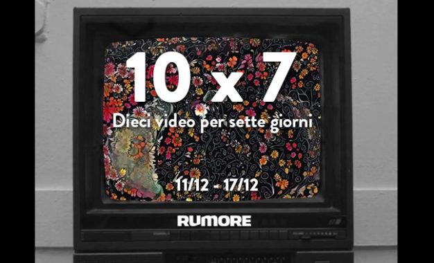 10×7: dieci video per sette giorni (11/12 – 17/12)